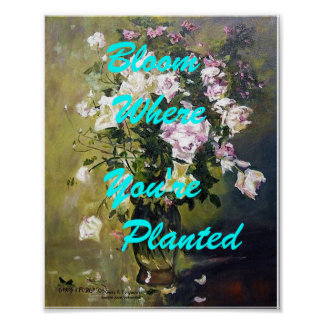"""""""BLOOM WHERE YOU'RE PLANTED ROSE POSTER"""" POSTER"""