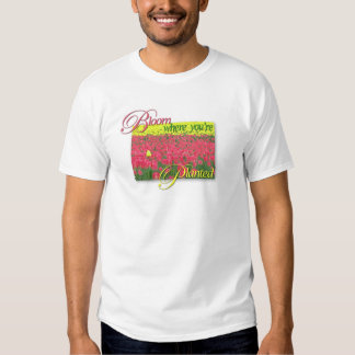 Bloom Where You're Planted T Shirt