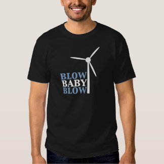 blow baby blow (wind energy) t-shirts