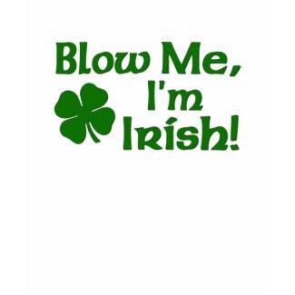 Blow me I'm Irish t-shirt shirt