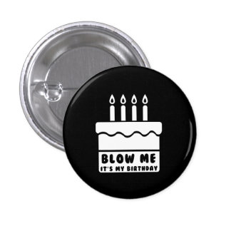Blow Me It's My Birthday Pin