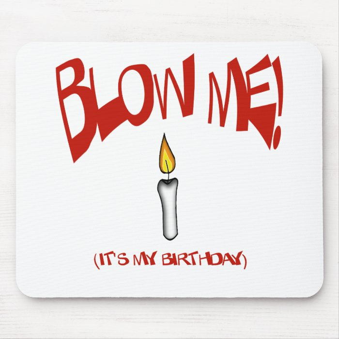 BLOW ME, IT'S MY BIRTHDAY MOUSE PAD