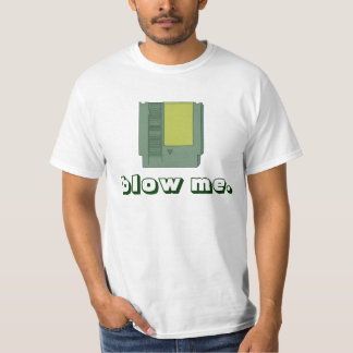 Blow Me T Shirts