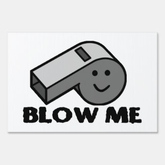 Blow Me Whistle Yard Sign