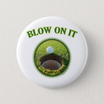 Blow On It Golf Pinback Button