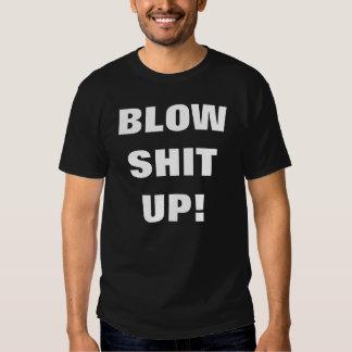 BLOW SHIT UP! T-Shirt