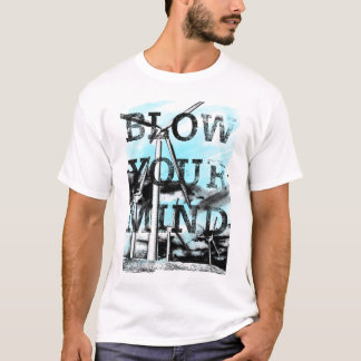 Blow your Mind Fun Shirt
