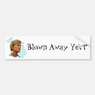 Blown Away Yet? Bumper Stickers