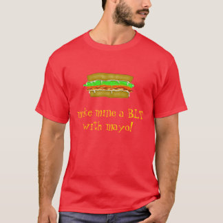 BLT with mayo! T-Shirt