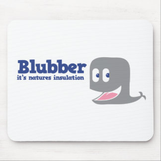 Blubber it's natures insulation mouse pad
