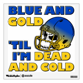 Blue And Gold 'Til I'm Dead And Cold Wall Decal