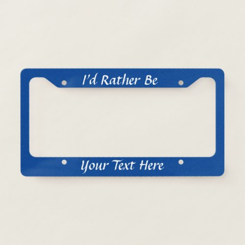 Blue and White Id Rather Be Add Hobby or Text License Plate Frame