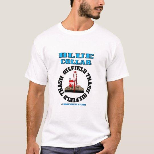 Blue Collar Oil Field Trash,T-Shirt,Oil Rig Shirt