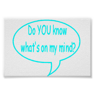 Blue Do YOU Know What's On My Mind? Speech Bubble Poster