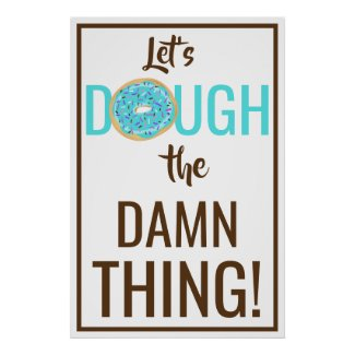 Blue Donut Let's Do Dough the Damn Thing Quote Poster