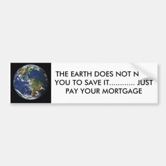 BLUE EARTH, THE EARTH DOES NOT NEED YOU TO SAVE... CAR BUMPER STICKER