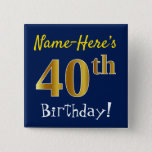 [ Thumbnail: Blue, Faux Gold 40th Birthday, With Custom Name Button ]