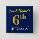 [ Thumbnail: Blue, Faux Gold 6th Birthday, With Custom Name Button ]