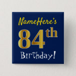 [ Thumbnail: Blue, Faux Gold 84th Birthday, With Custom Name Button ]