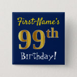 [ Thumbnail: Blue, Faux Gold 99th Birthday, With Custom Name Button ]