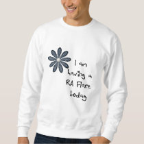 Blue Flower : I am having a RA flare today! Sweatshirt