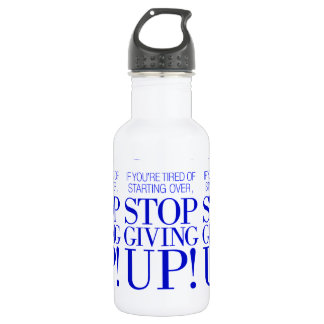 BLUE IF YOU ARE TIRED OF STARTING OVER STOP GIVING STAINLESS STEEL WATER BOTTLE