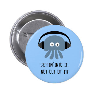 Blue jellyfish & headphones GETTIN' INTO IT badge Pinback Button