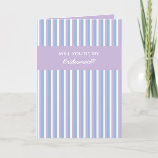 Blue Lilac White Stripes lilac Be My Bridesmaid card