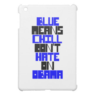 BLUE MEANS CHILL DON'T HATE ON OBAMA iPad MINI COVER