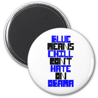 BLUE MEANS CHILL DON'T HATE ON OBAMA MAGNET