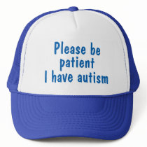 Blue please be patient I have autism hat. Trucker Hat