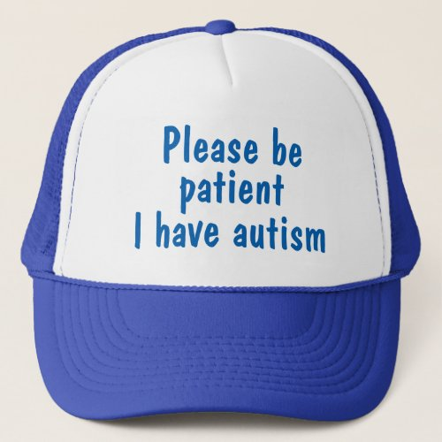 Blue please be patient I have autism hat Trucker Hat