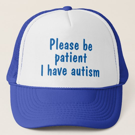 hat please be patient i have autism