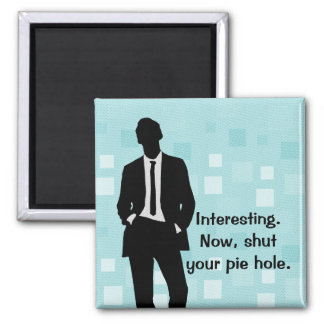 Blue Shut Your Pie Hole 2 Inch Square Magnet