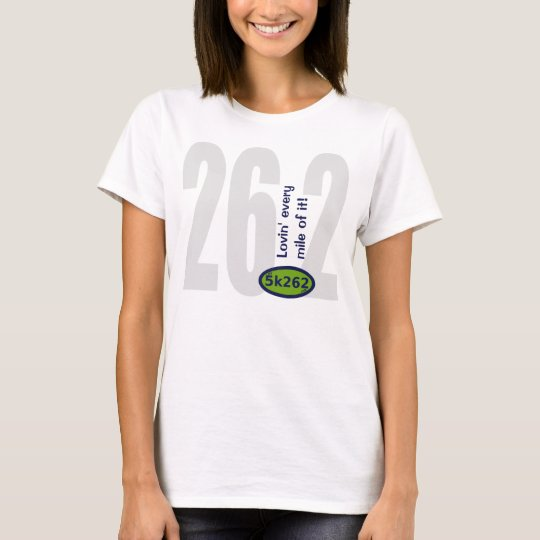 Blue text: 26.2 - Lovin' every mile of it! T-Shirt