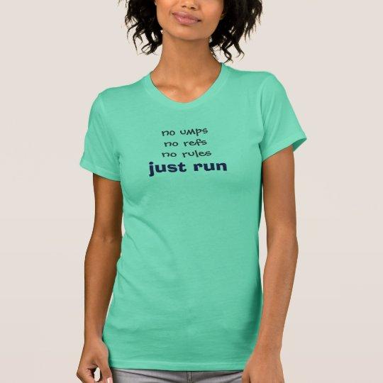 Blue text: No umps. No refs. No rules. Just run. T-Shirt