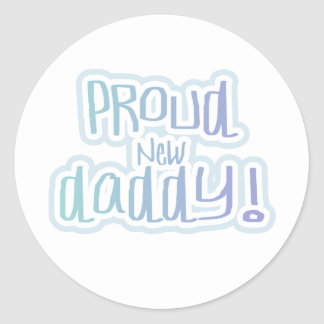 Blue Text Proud New Daddy Classic Round Sticker