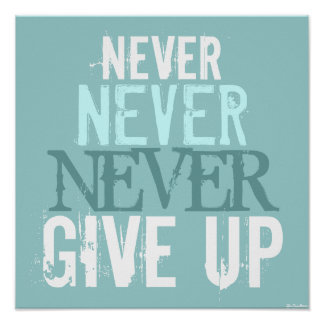 Blue White Never Give Up Art Poster