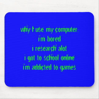 blue, why I use my computer:i'm boredi research... Mouse Pad