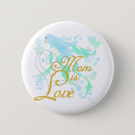 Bluebird Mom is Love Button