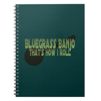 Bluegrass Banjo. That's How I Roll Spiral Note Books