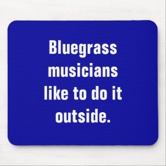Bluegrass Musicians Like To Do It Outside Mouse Pad