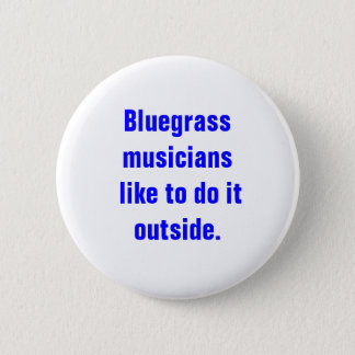 Bluegrass Musicians Like To Do It Outside Pinback Button