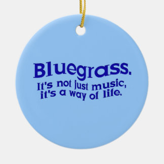 Bluegrass: Not Just Music, a Way of Life Ceramic Ornament