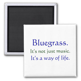 Bluegrass: Not Just Music, a Way of Life Magnet