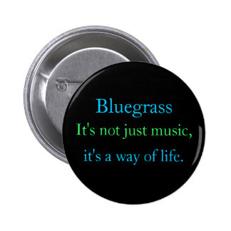 Bluegrass: Not Just Music, a Way of Life Pinback Button