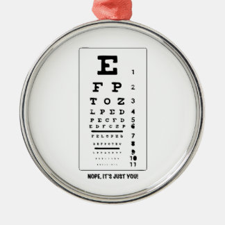 Blurry Eye Chart - Nope, It's Just You! Funny! Metal Ornament