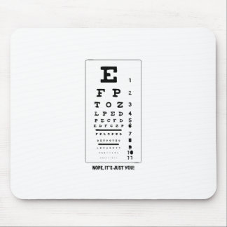 Blurry Eye Chart - Nope, It's Just You! Funny! Mouse Pad