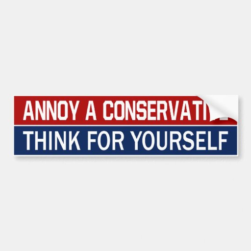 BMP Annoy a Conservative - Think For Yourself Bumper Sticker