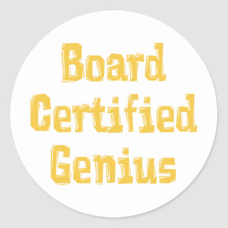 Board Certified Genius Classic Round Sticker
